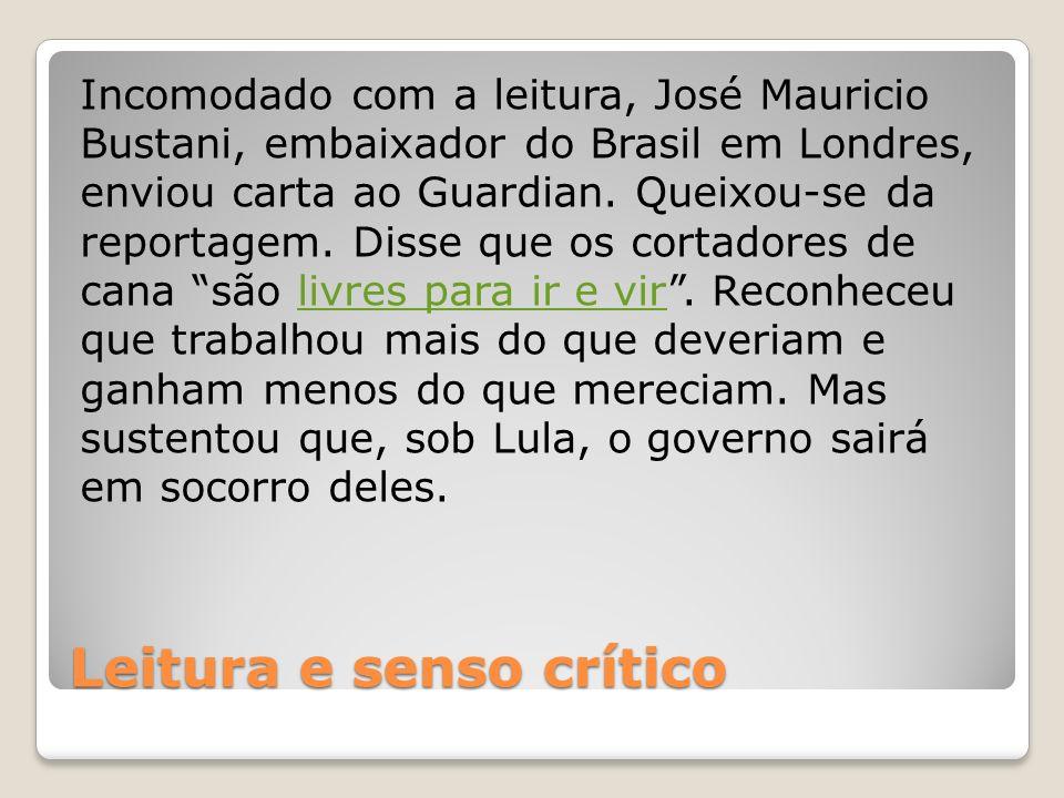 Leitura e senso crítico Incomodado com a leitura, José Mauricio Bustani, embaixador do Brasil em Londres, enviou carta ao Guardian. Queixou-se da repo