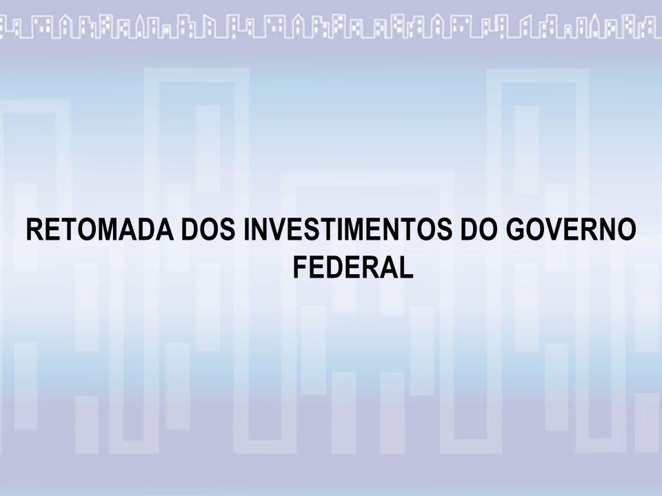 RETOMADA DOS INVESTIMENTOS DO GOVERNO FEDERAL