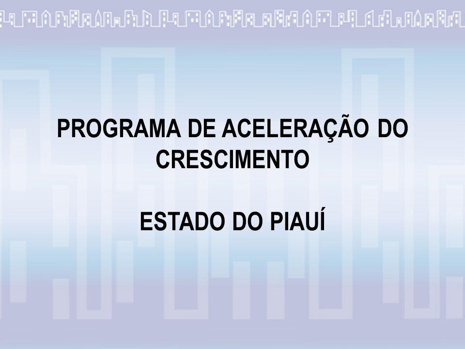 PROGRAMA DE ACELERAÇÃO DO CRESCIMENTO ESTADO DO PIAUÍ