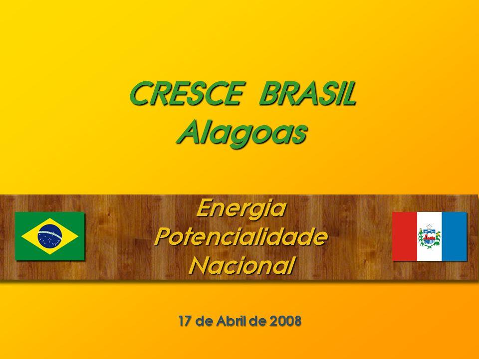 CRESCE BRASIL Alagoas Energia Potencialidade Nacional 17 de Abril de 2008