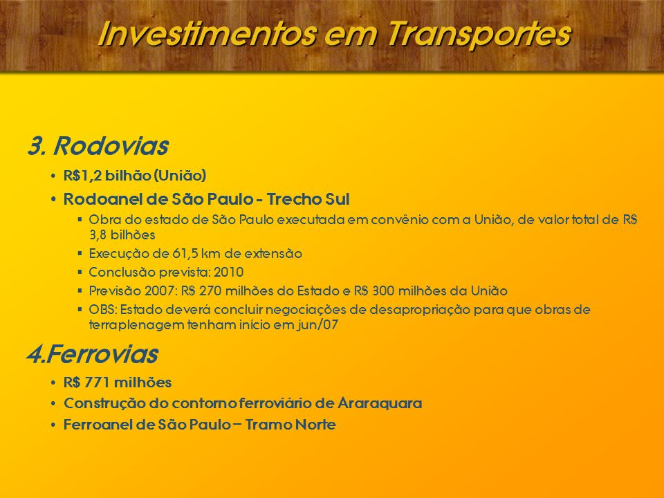 Investimentos em Transportes 3. Rodovias R$1,2 bilhão (União) Rodoanel de São Paulo - Trecho Sul Obra do estado de São Paulo executada em convênio com