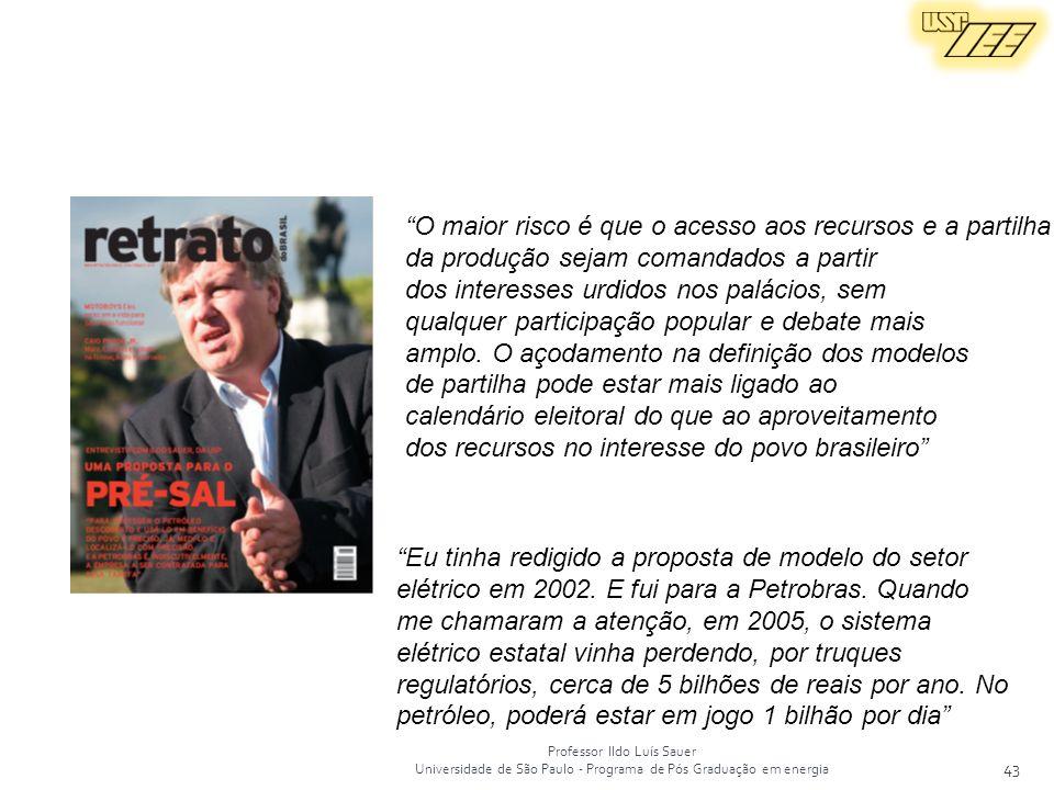 Professor Ildo Luís Sauer Universidade de São Paulo - Programa de Pós Graduação em energia 43 O maior risco é que o acesso aos recursos e a partilha d