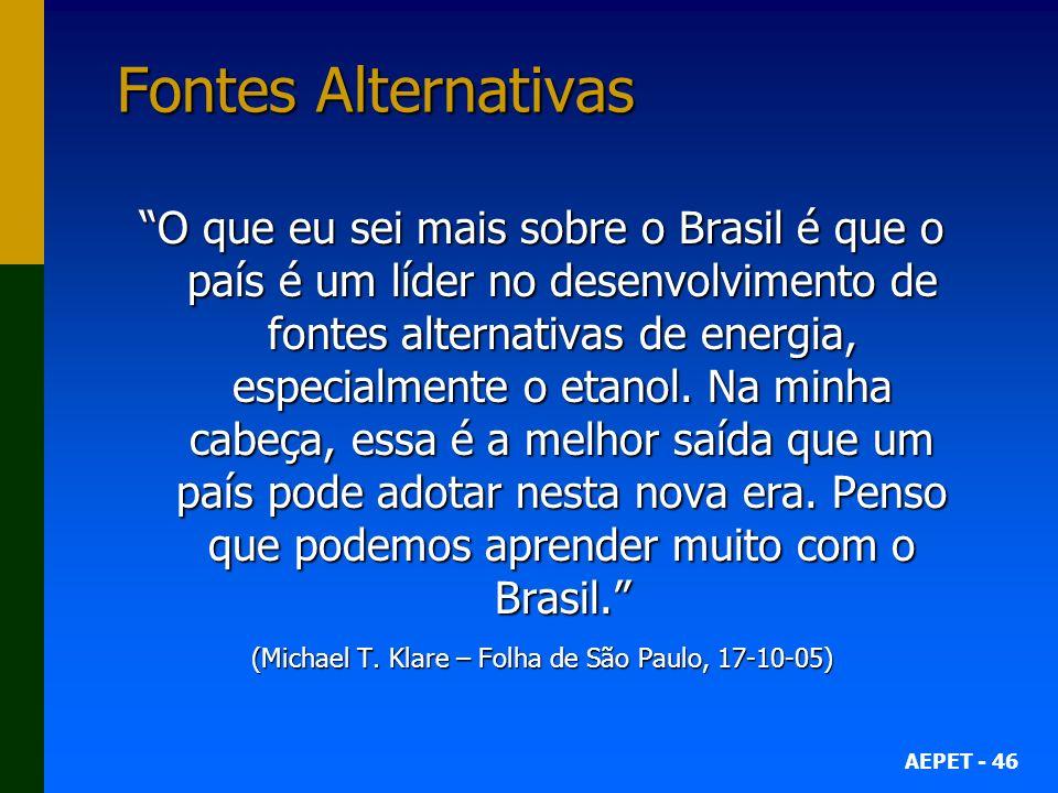 AEPET - 46 Fontes Alternativas O que eu sei mais sobre o Brasil é que o país é um líder no desenvolvimento de fontes alternativas de energia, especial