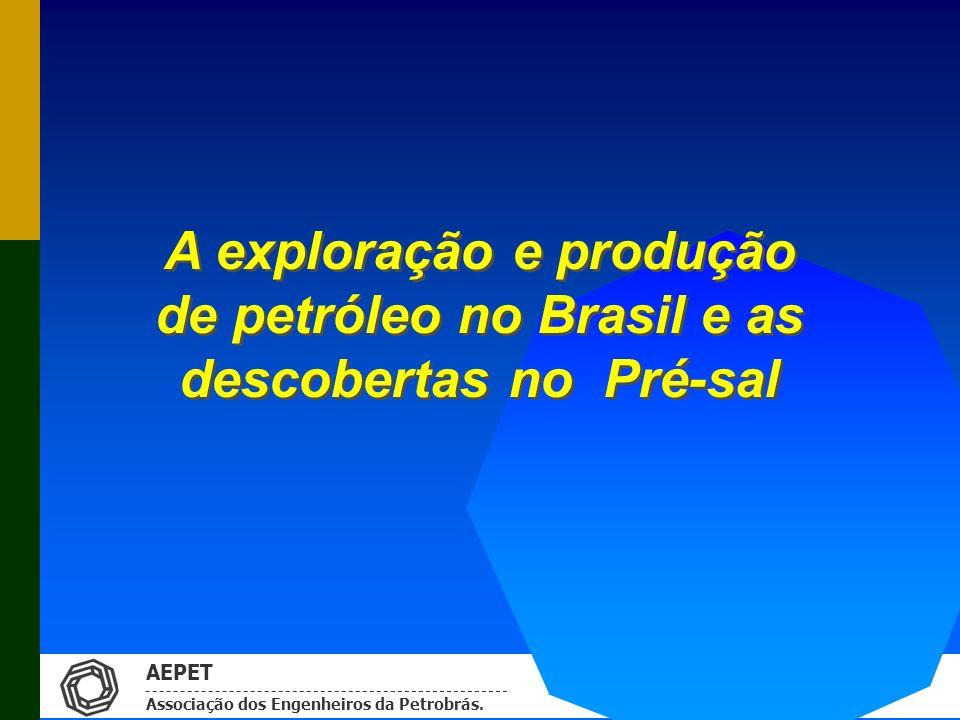 AEPET Associação dos Engenheiros da Petrobrás. A exploração e produção de petróleo no Brasil e as descobertas no Pré-sal