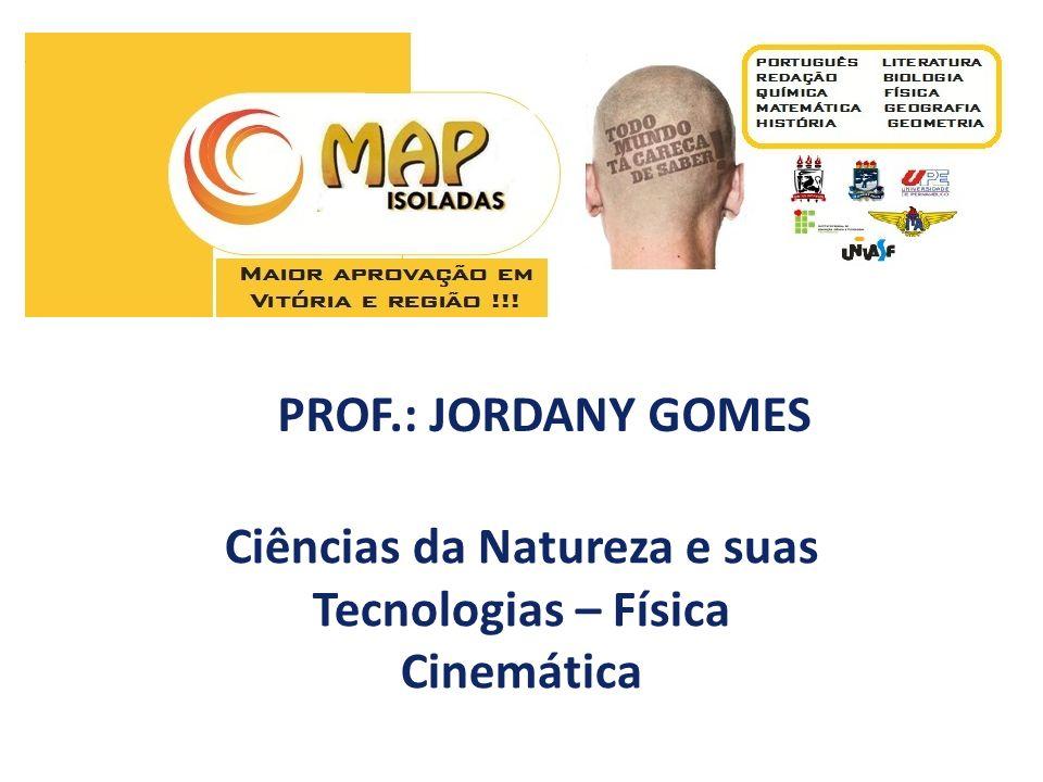 Ciências da Natureza e suas Tecnologias – Física Cinemática PROF.: JORDANY GOMES