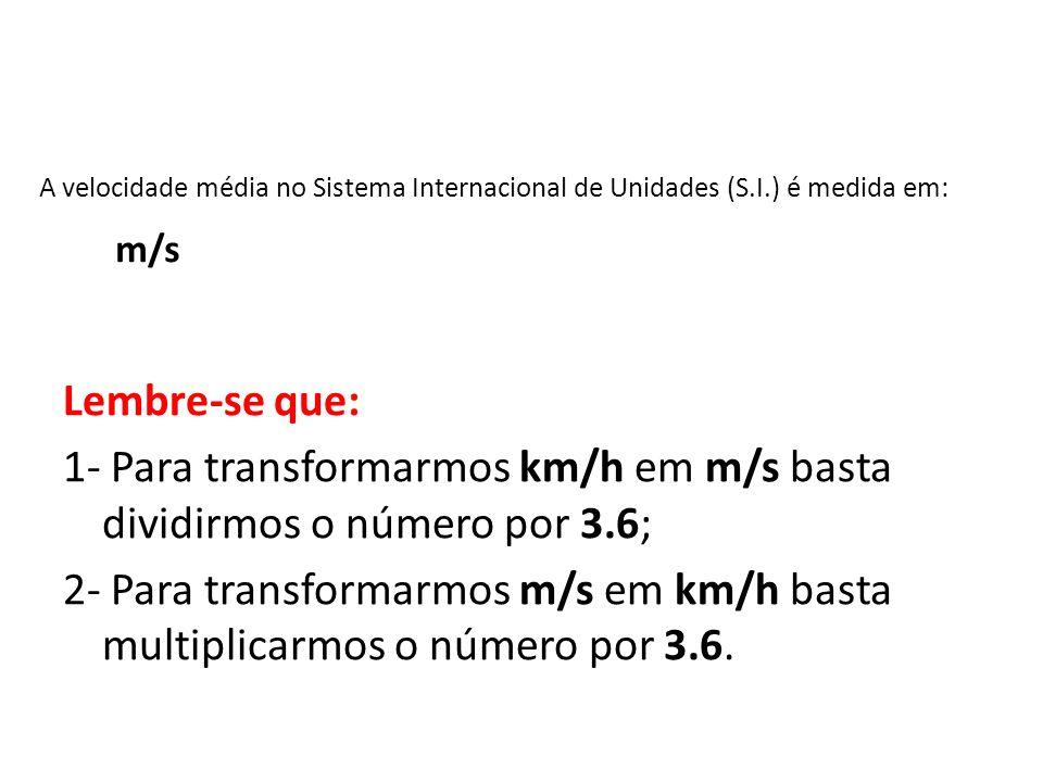 A velocidade média no Sistema Internacional de Unidades (S.I.) é medida em: Lembre-se que: 1- Para transformarmos km/h em m/s basta dividirmos o númer