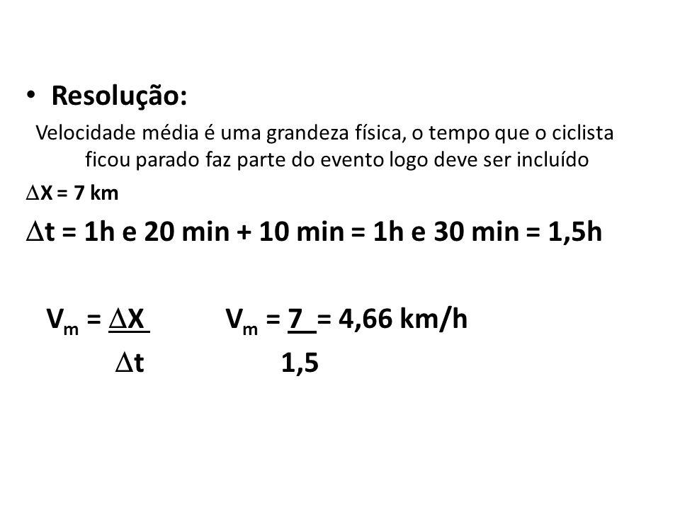 Resolução: Velocidade média é uma grandeza física, o tempo que o ciclista ficou parado faz parte do evento logo deve ser incluído X = 7 km t = 1h e 20
