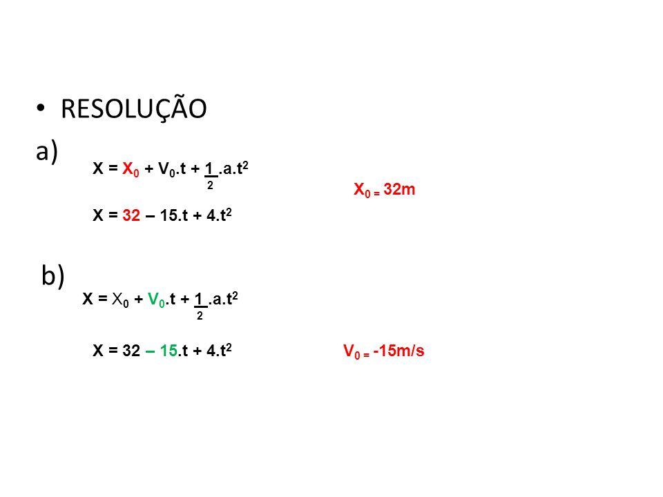 RESOLUÇÃO a) Física, 1º Ano Cinemática X = X 0 + V 0.t + 1.a.t 2 2 X = 32 – 15.t + 4.t 2 X 0 = 32m b) X = X 0 + V 0.t + 1.a.t 2 2 X = 32 – 15.t + 4.t