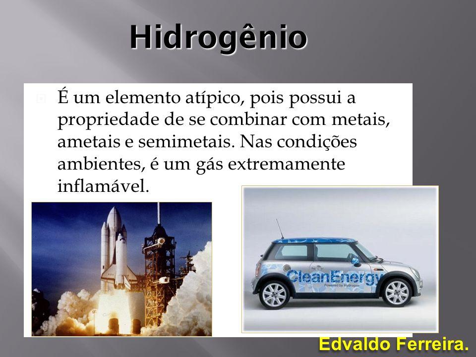 Edvaldo Ferreira. Hidrogênio É um elemento atípico, pois possui a propriedade de se combinar com metais, ametais e semimetais. Nas condições ambientes