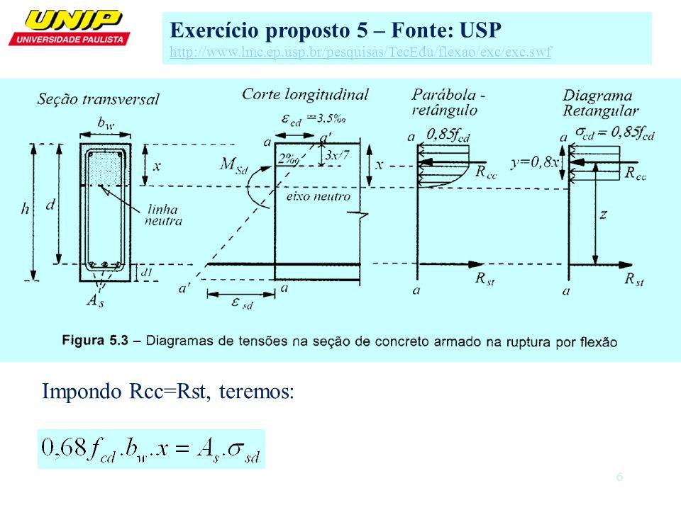 6 Exercício proposto 5 – Fonte: USP http://www.lmc.ep.usp.br/pesquisas/TecEdu/flexao/exc/exc.swf Impondo Rcc=Rst, teremos: