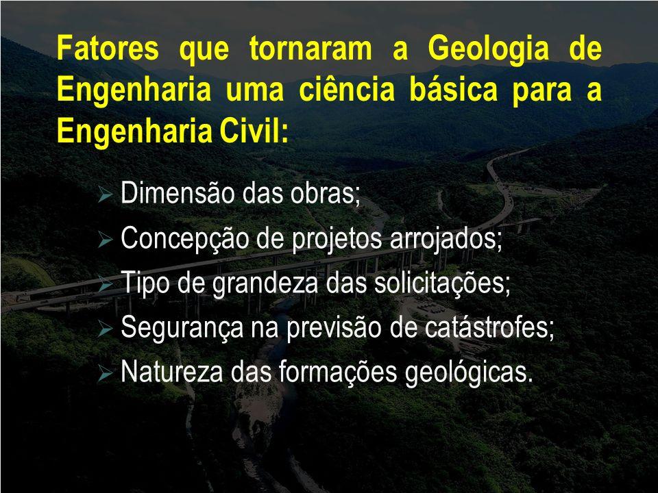 Fatores que tornaram a Geologia de Engenharia uma ciência básica para a Engenharia Civil: Dimensão das obras; Concepção de projetos arrojados; Tipo de