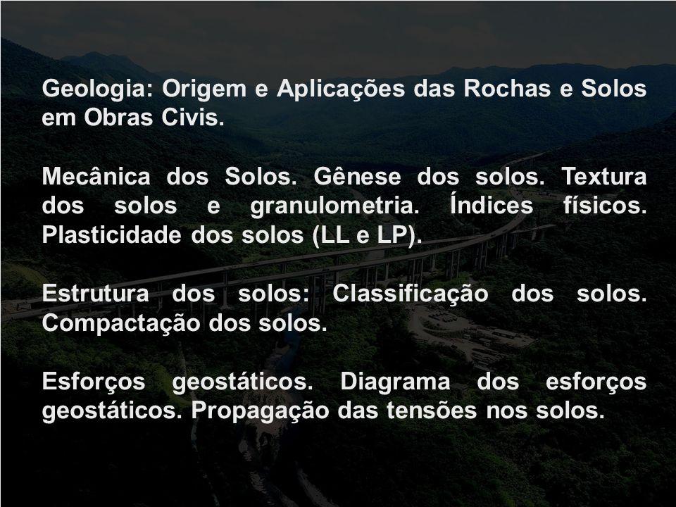 Geologia: Origem e Aplicações das Rochas e Solos em Obras Civis. Mecânica dos Solos. Gênese dos solos. Textura dos solos e granulometria. Índices físi
