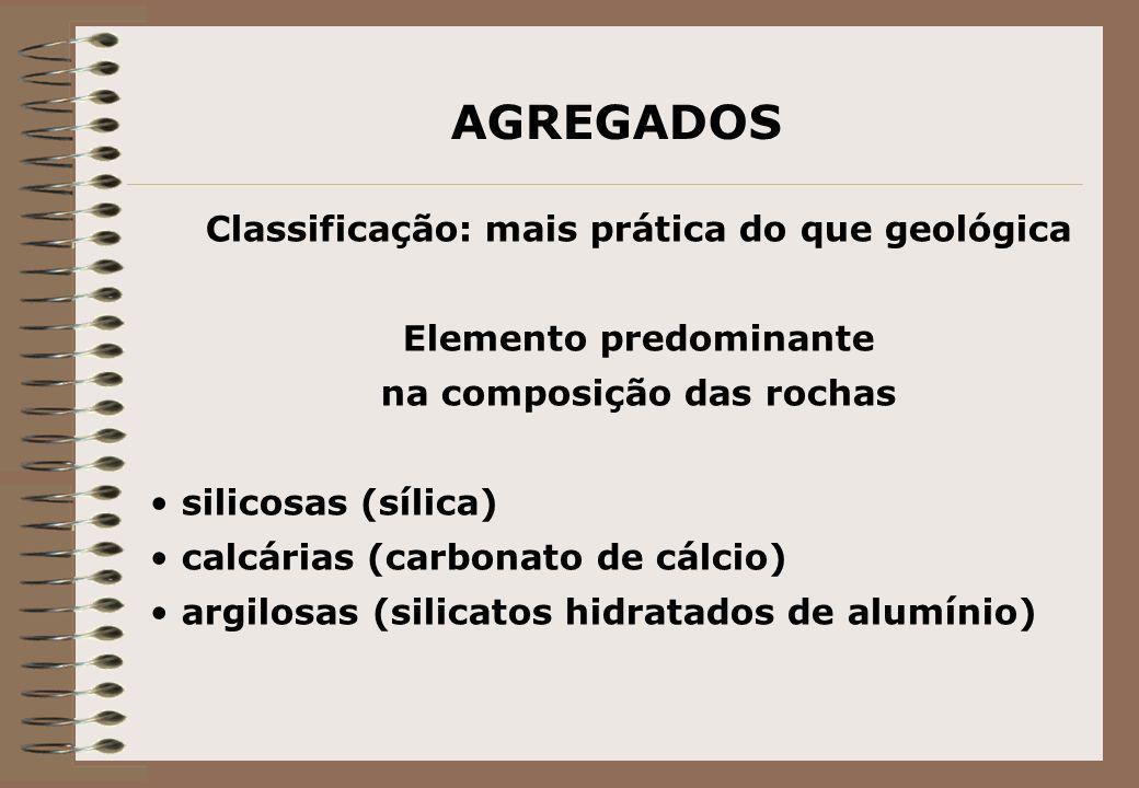 AGREGADOS Classificação: mais prática do que geológica Elemento predominante na composição das rochas silicosas (sílica) calcárias (carbonato de cálci