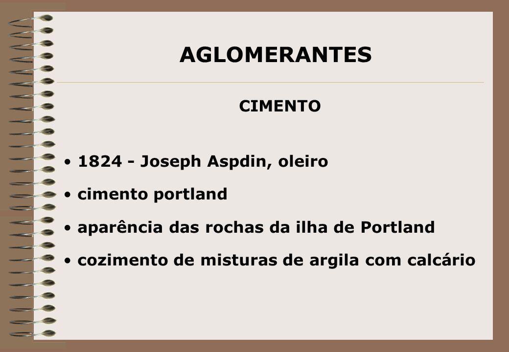 AGLOMERANTES CIMENTO 1824 - Joseph Aspdin, oleiro cimento portland aparência das rochas da ilha de Portland cozimento de misturas de argila com calcár