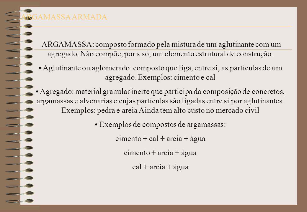 ARGAMASSA ARMADA ARGAMASSA: composto formado pela mistura de um aglutinante com um agregado. Não compõe, por s só, um elemento estrutural de construçã