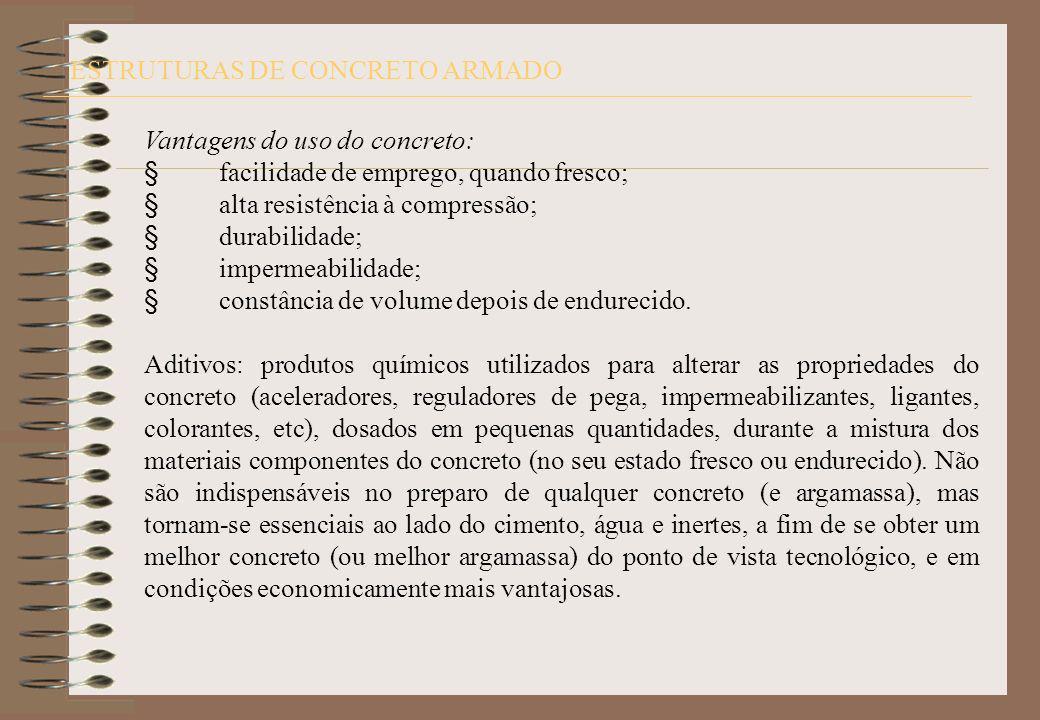 ESTRUTURAS DE CONCRETO ARMADO Vantagens do uso do concreto: facilidade de emprego, quando fresco; alta resistência à compressão; durabilidade; imperme