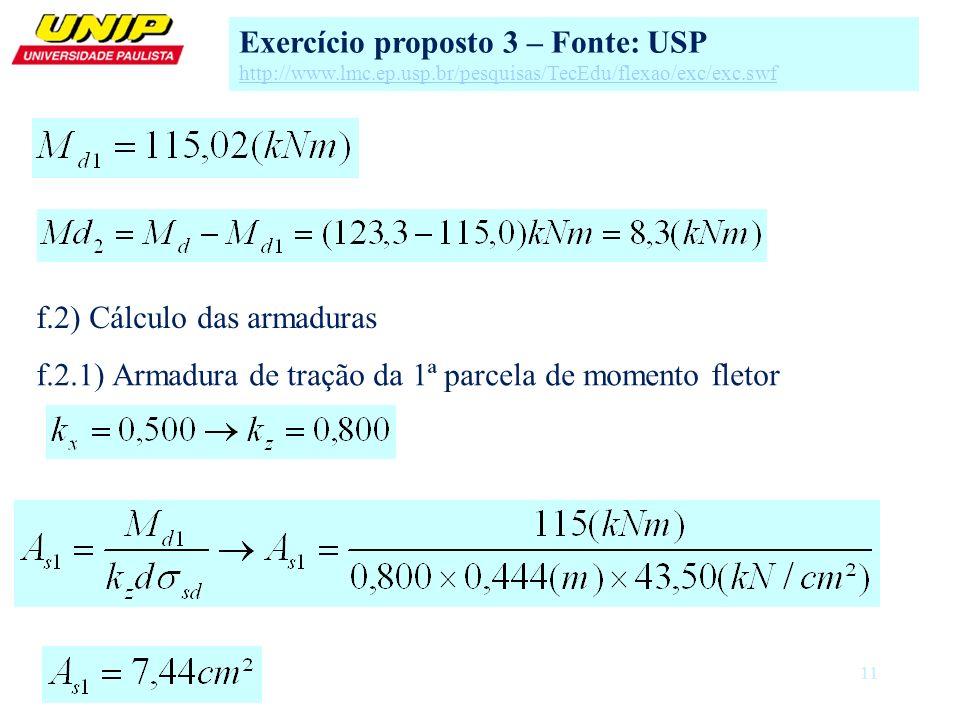 11 Exercício proposto 3 – Fonte: USP http://www.lmc.ep.usp.br/pesquisas/TecEdu/flexao/exc/exc.swf f.2) Cálculo das armaduras f.2.1) Armadura de tração