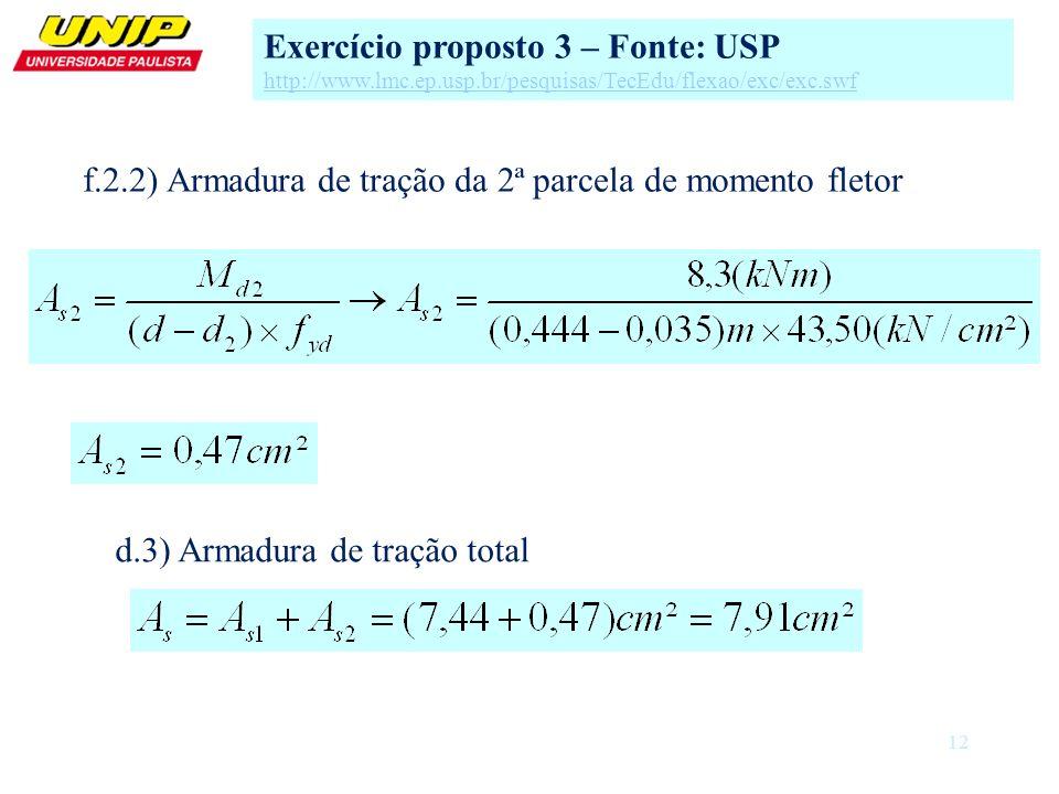 12 f.2.2) Armadura de tração da 2ª parcela de momento fletor d.3) Armadura de tração total Exercício proposto 3 – Fonte: USP http://www.lmc.ep.usp.br/