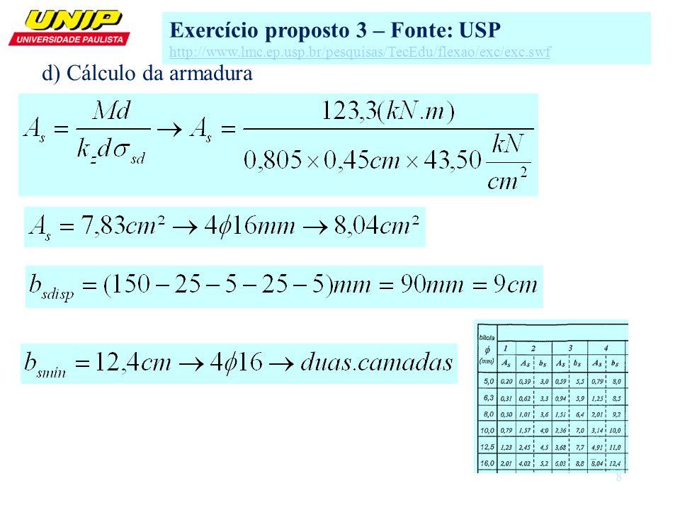 8 d) Cálculo da armadura Exercício proposto 3 – Fonte: USP http://www.lmc.ep.usp.br/pesquisas/TecEdu/flexao/exc/exc.swf