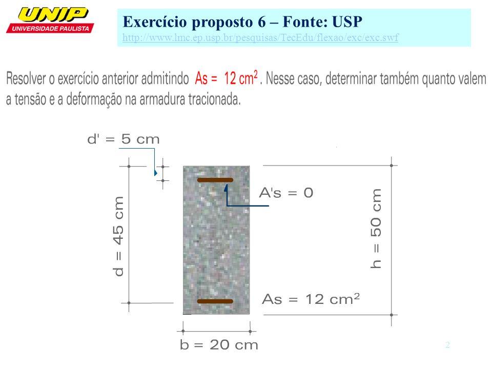 3 a) Minoração das resistências a.1) Para o concreto Exercício proposto 6 – Fonte: USP http://www.lmc.ep.usp.br/pesquisas/TecEdu/flexao/exc/exc.swf a.2) Para o aço CA-50 Resolução: