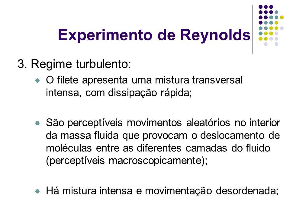 Experimento de Reynolds 3. Regime turbulento: O filete apresenta uma mistura transversal intensa, com dissipação rápida; São perceptíveis movimentos a