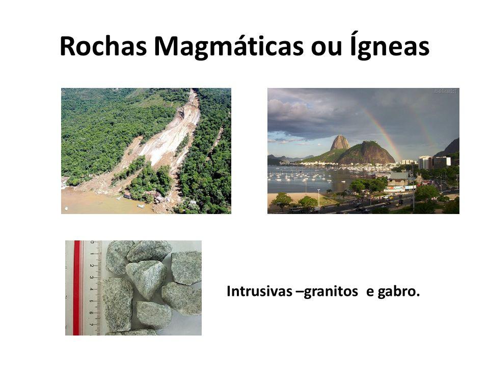 Rochas Magmáticas ou Ígneas Intrusivas –granitos e gabro.