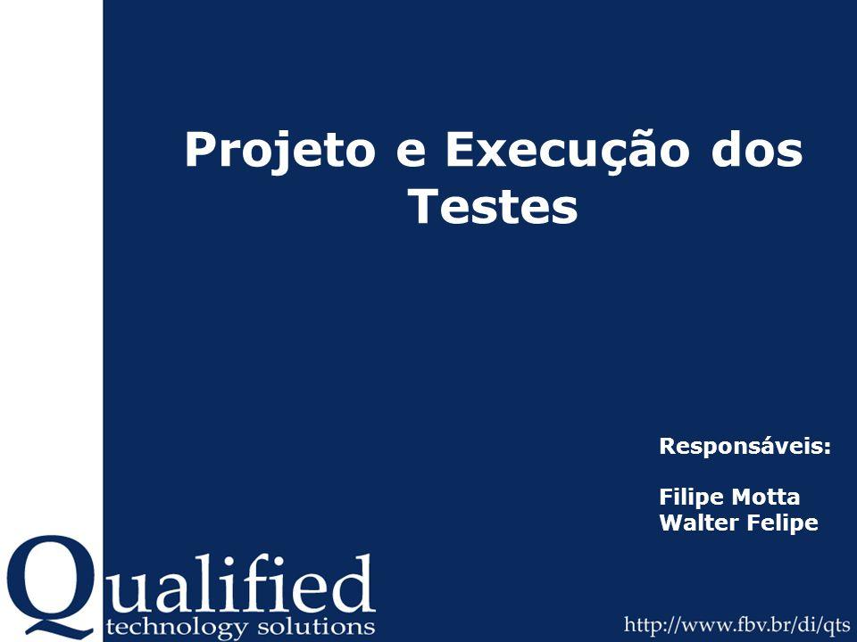 Projeto e Execução dos Testes Responsáveis: Filipe Motta Walter Felipe