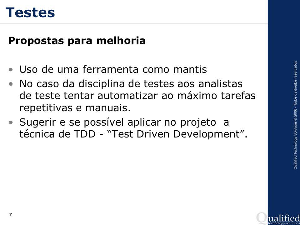 7 Testes Propostas para melhoria Uso de uma ferramenta como mantis No caso da disciplina de testes aos analistas de teste tentar automatizar ao máximo tarefas repetitivas e manuais.