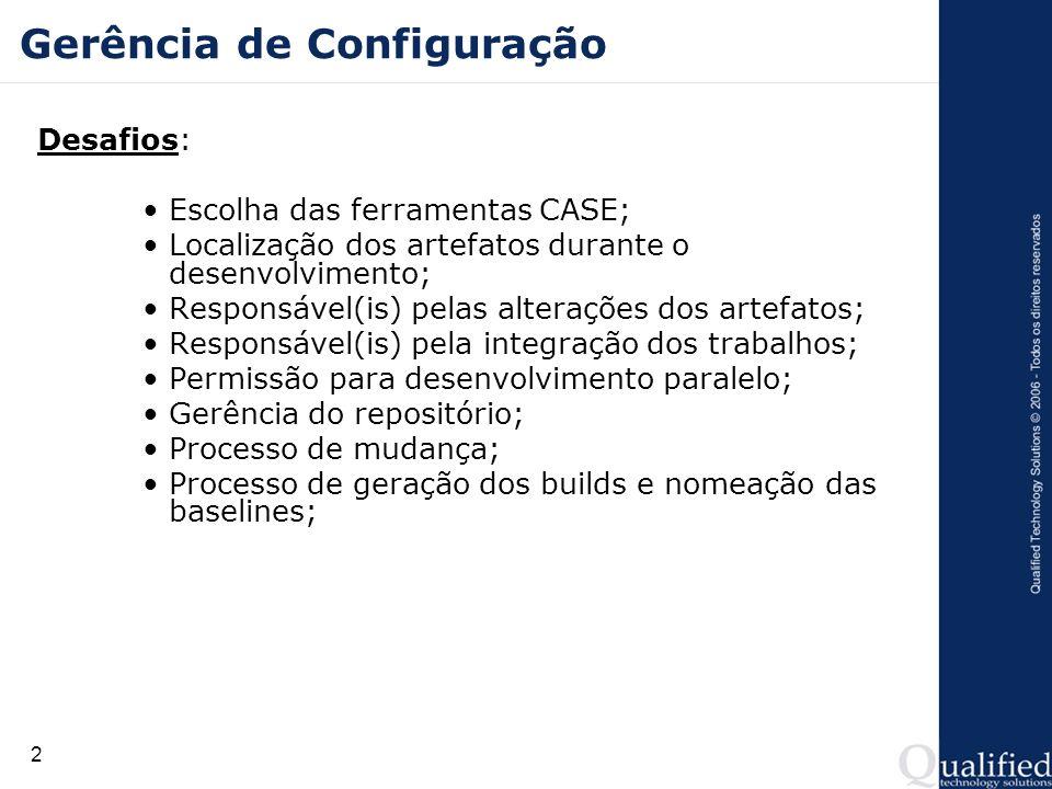 2 Gerência de Configuração Desafios: Escolha das ferramentas CASE; Localização dos artefatos durante o desenvolvimento; Responsável(is) pelas alteraçõ