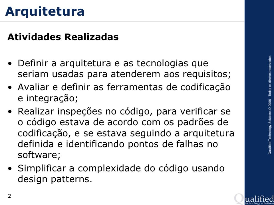 2 Arquitetura Atividades Realizadas Definir a arquitetura e as tecnologias que seriam usadas para atenderem aos requisitos; Avaliar e definir as ferra