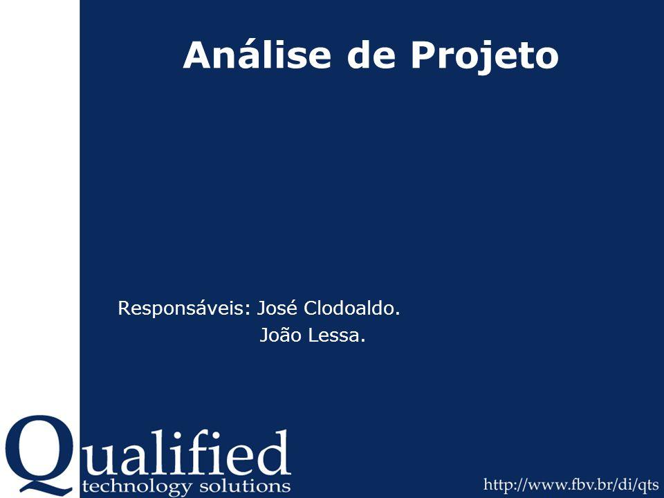 Análise de Projeto Responsáveis: José Clodoaldo. João Lessa.