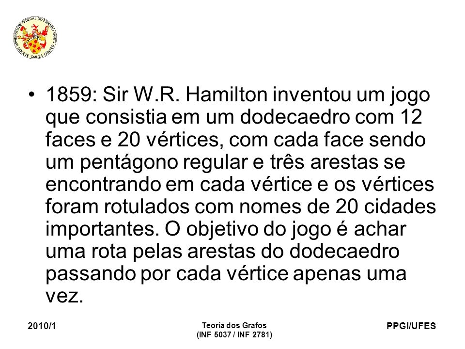 PPGI/UFES 2010/1 Teoria dos Grafos (INF 5037 / INF 2781) 1859: Sir W.R.