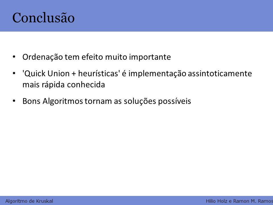 Hilio Holz e Ramon M. Ramos Algoritmo de Kruskal Conclusão Ordenação tem efeito muito importante 'Quick Union + heurísticas' é implementação assintoti