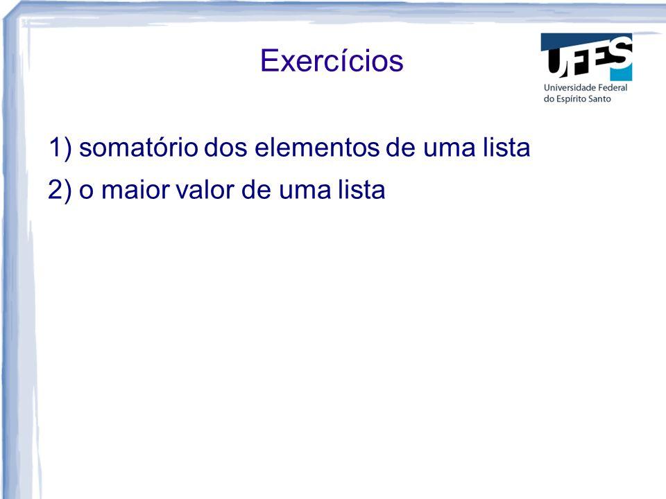 Exercícios 1) somatório dos elementos de uma lista 2) o maior valor de uma lista
