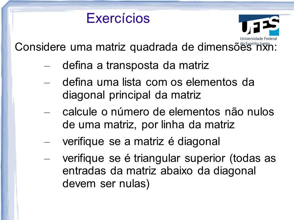 Exercícios Considere uma matriz quadrada de dimensões nxn: – defina a transposta da matriz – defina uma lista com os elementos da diagonal principal d