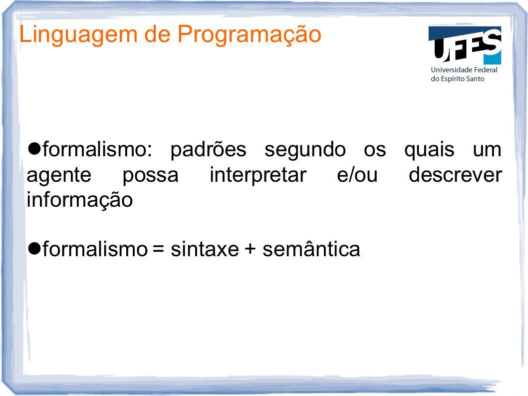 Linguagem de Programação formalismo: padrões segundo os quais um agente possa interpretar e/ou descrever informação formalismo = sintaxe + semântica
