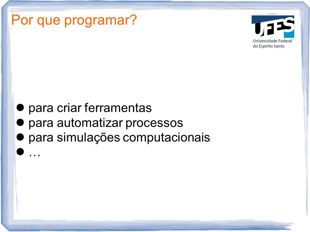 Por que programar? para criar ferramentas para automatizar processos para simulações computacionais …