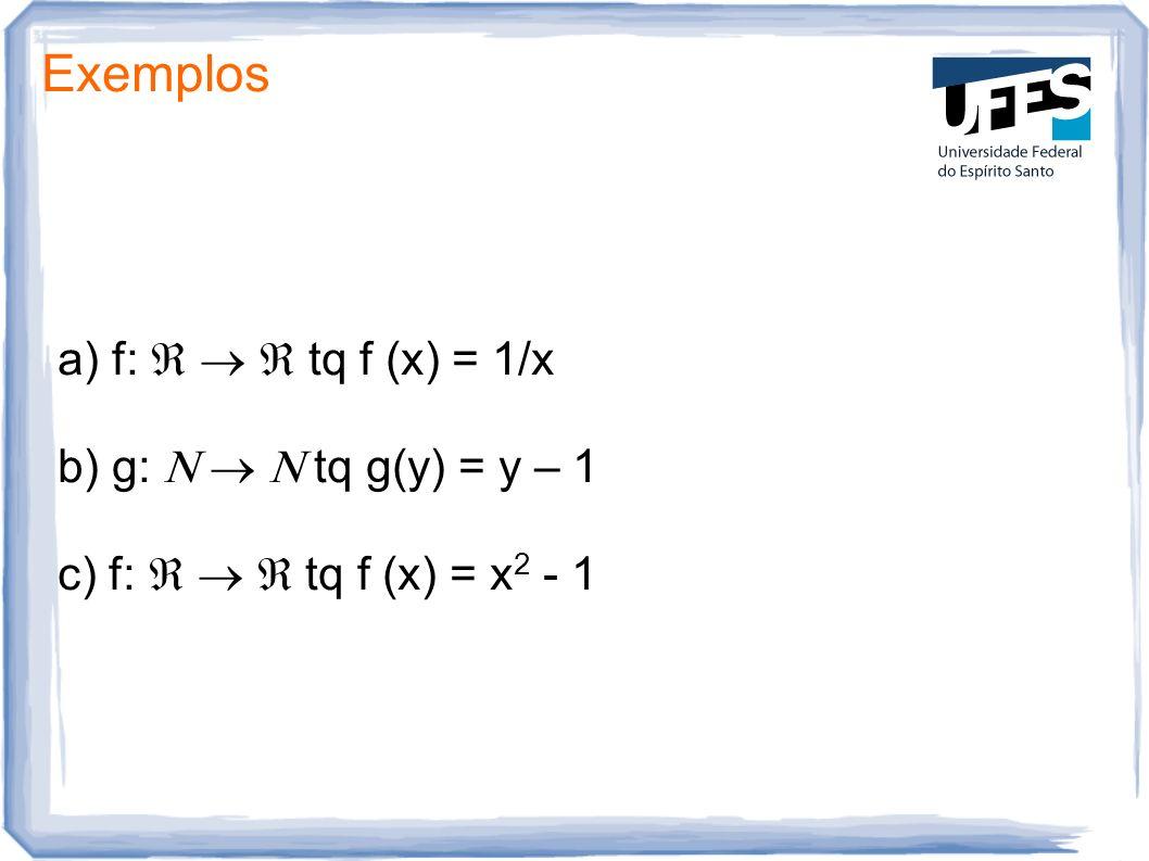 Exemplos a) f: tq f (x) = 1/x b) g: tq g(y) = y – 1 c) f: tq f (x) = x 2 - 1