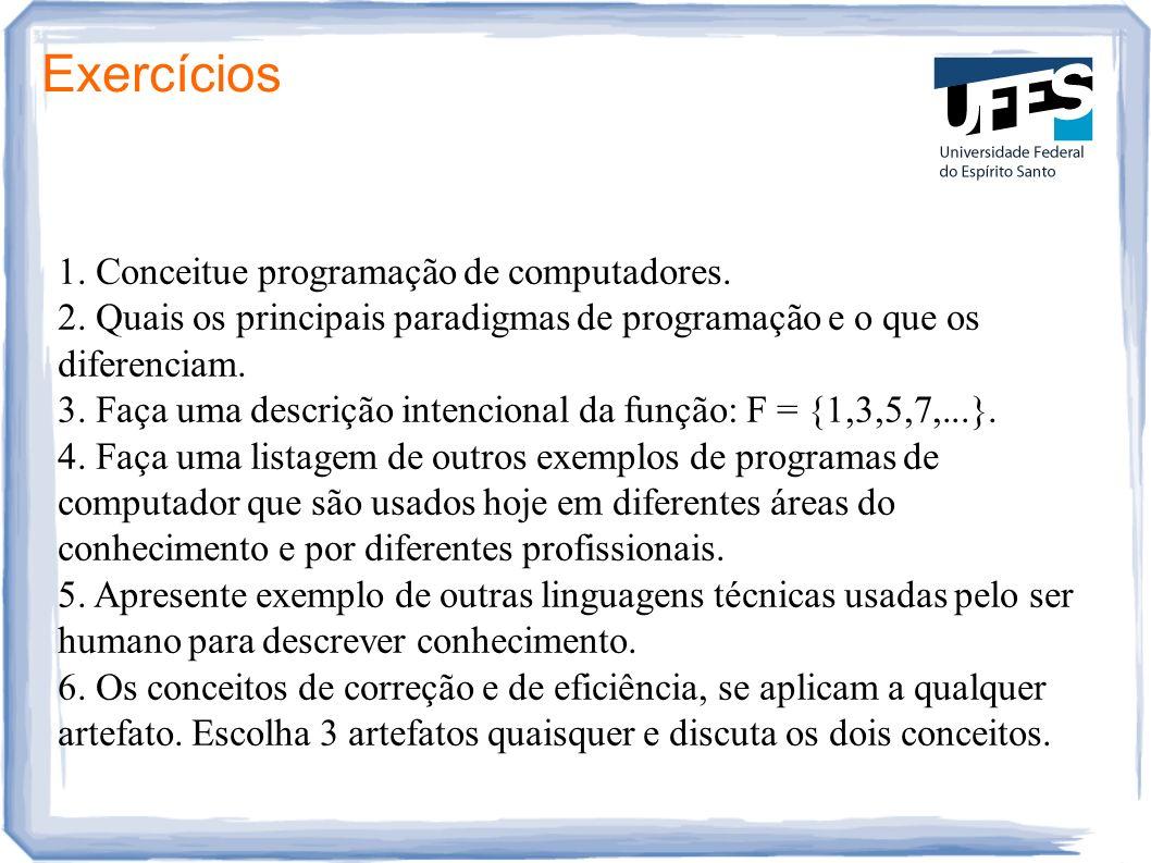 Exercícios 1. Conceitue programação de computadores. 2. Quais os principais paradigmas de programação e o que os diferenciam. 3. Faça uma descrição in