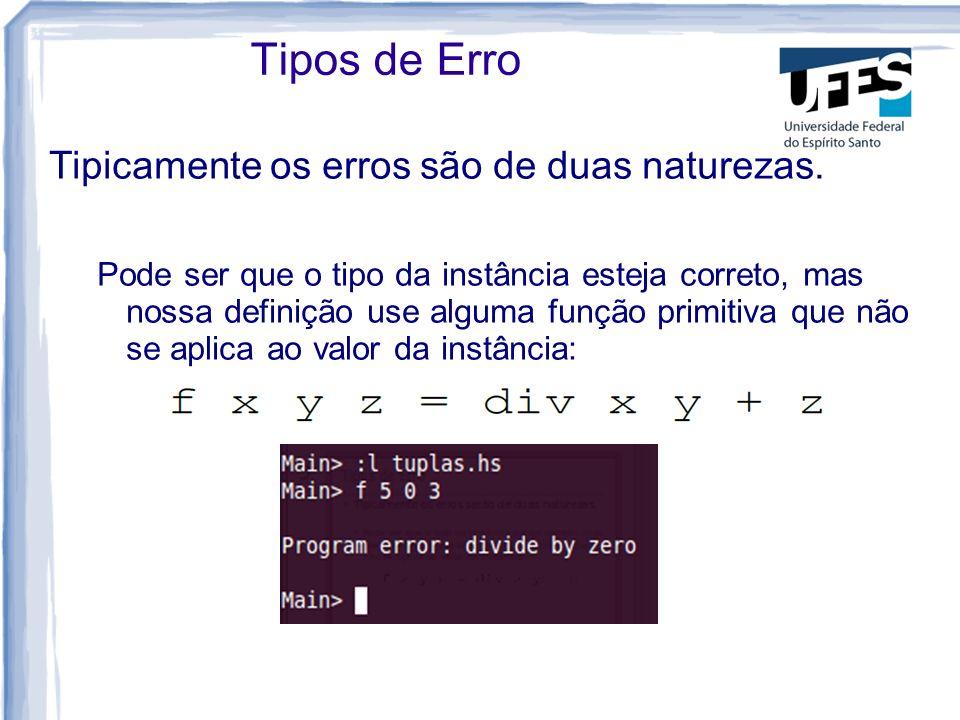 Tipos de Erro Tipicamente os erros são de duas naturezas.