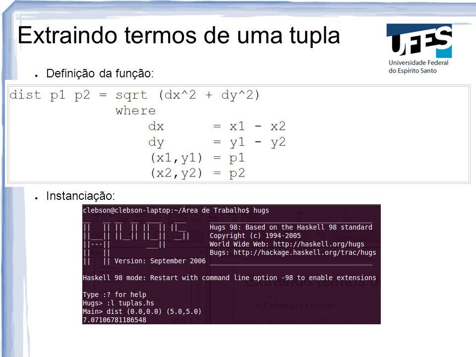 Funções Seletoras Obs.: As funções fst e snd já são definidas na linguagem
