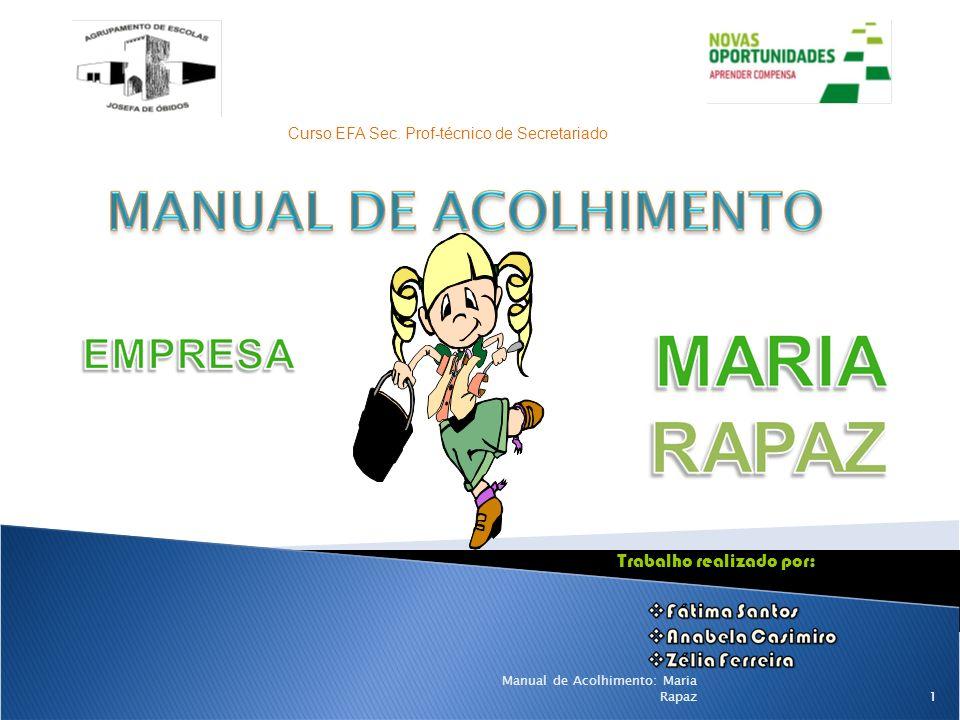 Curso EFA Sec. Prof-técnico de Secretariado Trabalho realizado por: 1 Manual de Acolhimento: Maria Rapaz