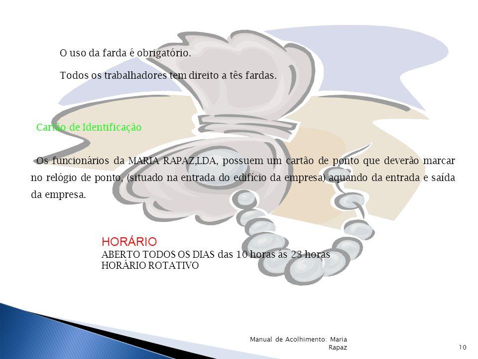 HORÁRIO ABERTO TODOS OS DIAS das 10 horas ás 23 horas HORÁRIO ROTATIVO Cartão de Identificação Os funcionários da MARIA RAPAZ,LDA, possuem um cartão d