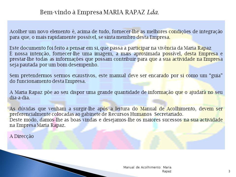 Bem-vindo à Empresa MARIA RAPAZ Lda. Acolher um novo elemento é, acima de tudo, fornecer-lhe as melhores condições de integração para que, o mais rapi