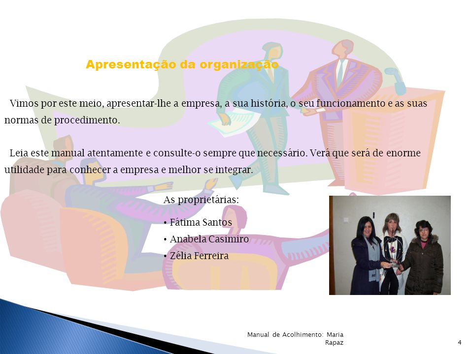 Apresentação da organização Vimos por este meio, apresentar-lhe a empresa, a sua história, o seu funcionamento e as suas normas de procedimento. Leia