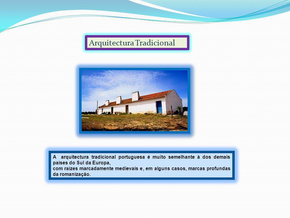 A arquitectura tradicional portuguesa é muito semelhante à dos demais países do Sul da Europa, com raízes marcadamente medievais e, em alguns casos, m