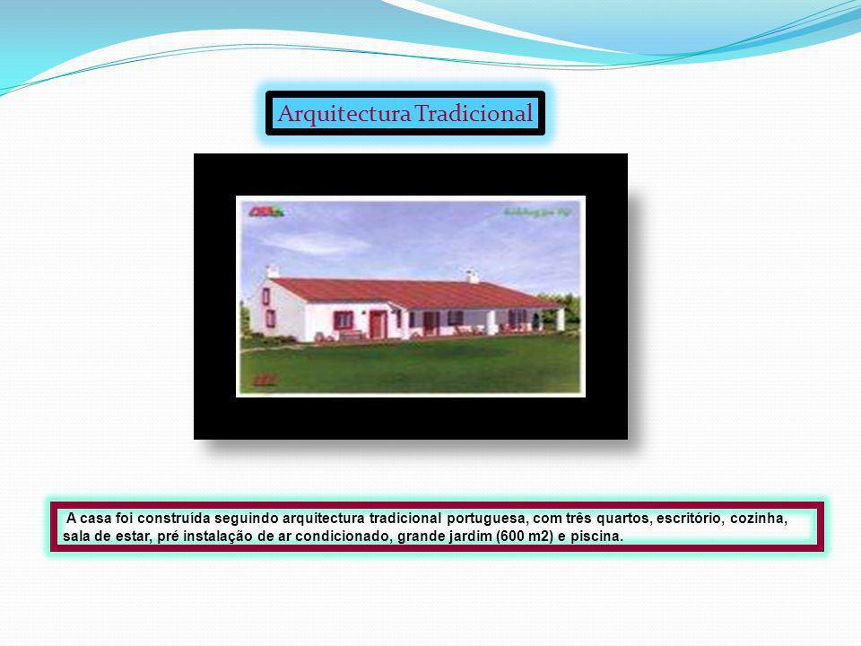 Arquitectura Tradicional A casa foi construída seguindo arquitectura tradicional portuguesa, com três quartos, escritório, cozinha, sala de estar, pré