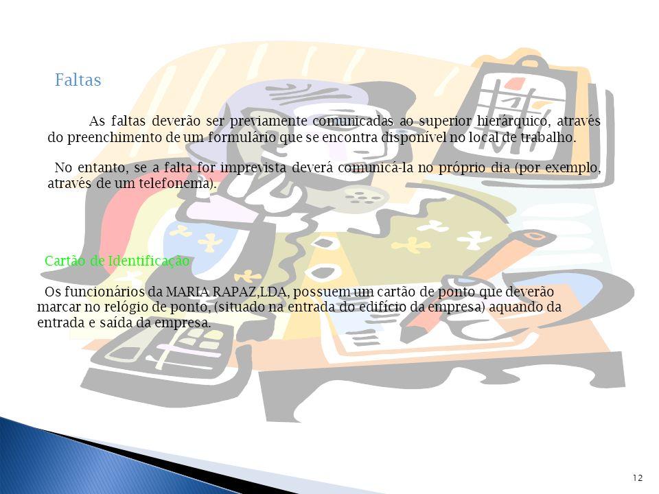 12 Faltas As faltas deverão ser previamente comunicadas ao superior hierárquico, através do preenchimento de um formulário que se encontra disponível no local de trabalho.