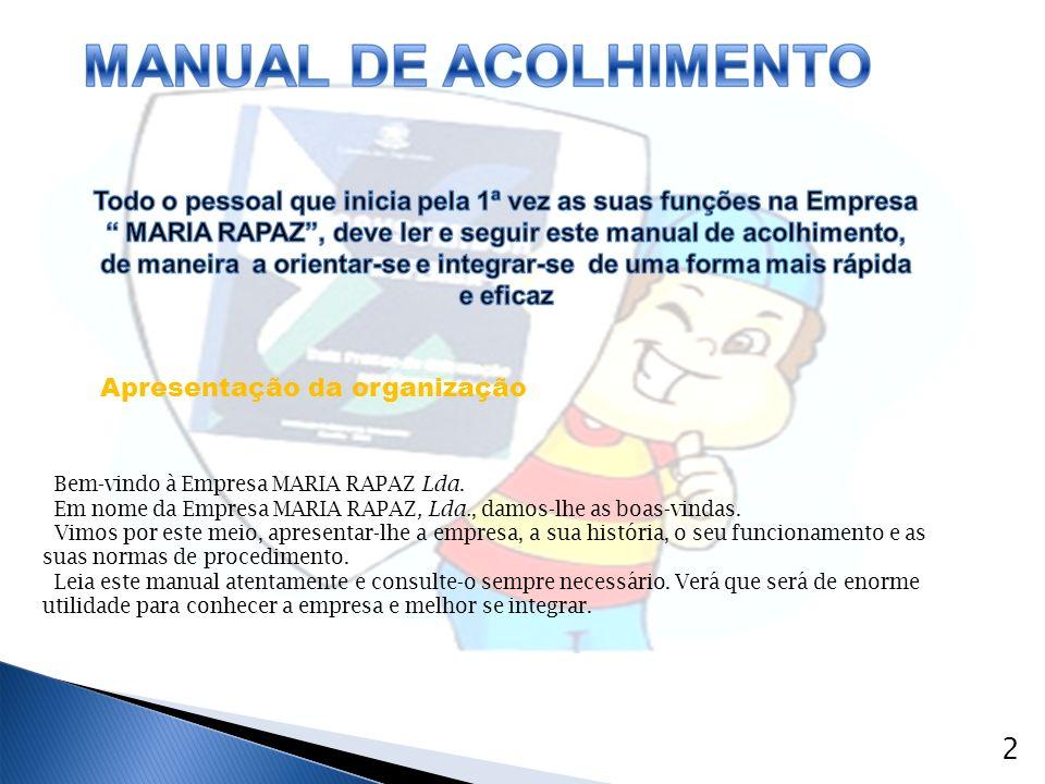 Apresentação da organização 2 Bem-vindo à Empresa MARIA RAPAZ Lda. Em nome da Empresa MARIA RAPAZ, Lda., damos-lhe as boas-vindas. Vimos por este meio