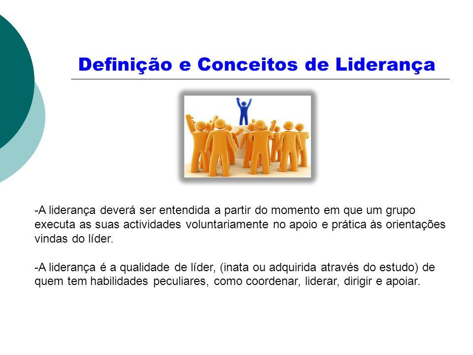 Definição e Conceitos de Liderança -A liderança deverá ser entendida a partir do momento em que um grupo executa as suas actividades voluntariamente n